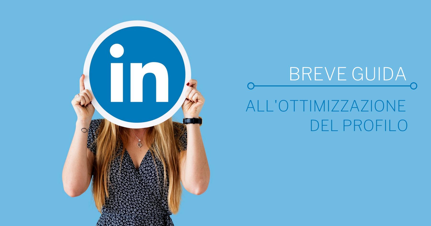 Breve guida all'ottimizzazione del profilo Linkedin